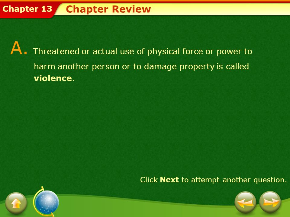 Chapter Review A. Threatened or actual use of physical force or power to harm another person or to damage property is called violence.