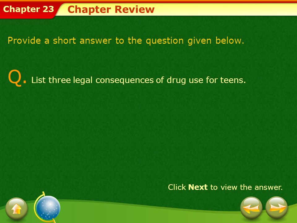 Q. List three legal consequences of drug use for teens.