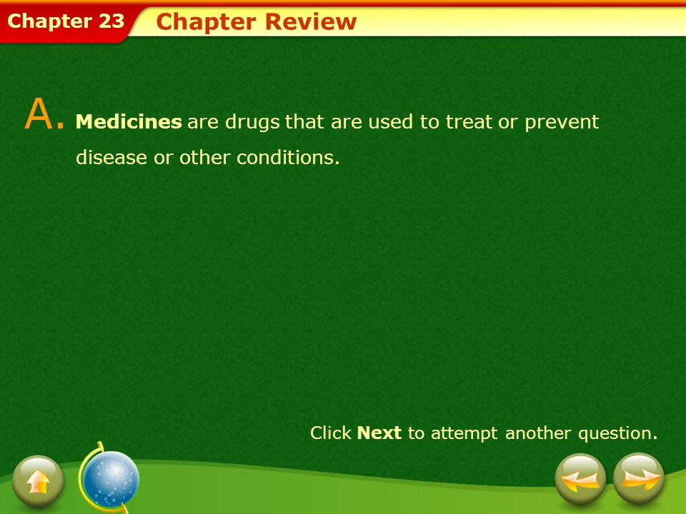 Chapter Review A. Medicines are drugs that are used to treat or prevent disease or other conditions.