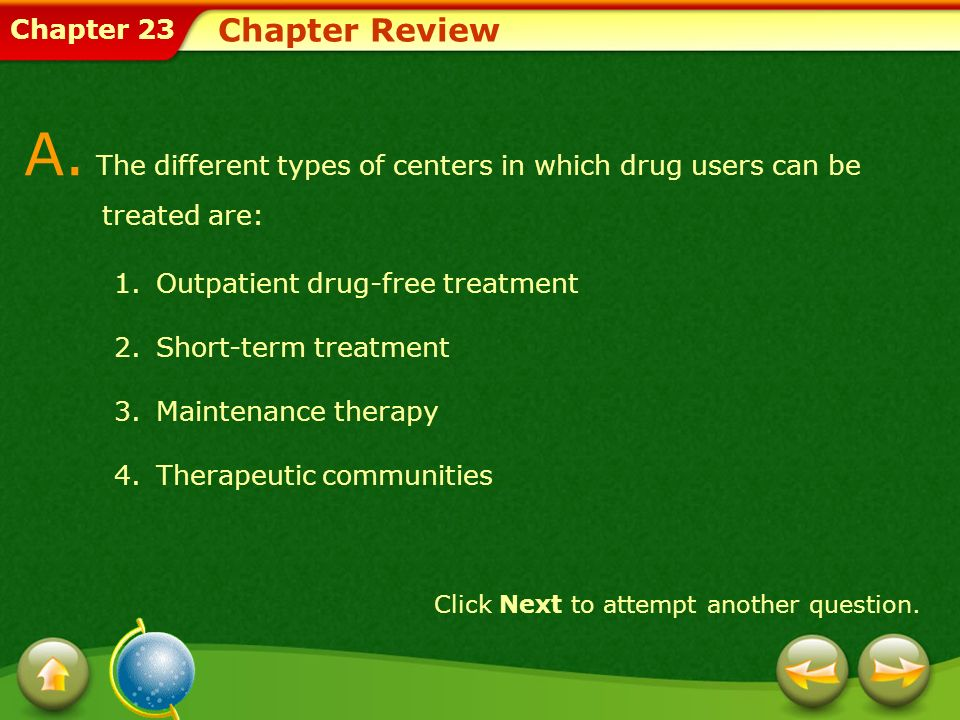Chapter Review A. The different types of centers in which drug users can be treated are: Outpatient drug-free treatment.