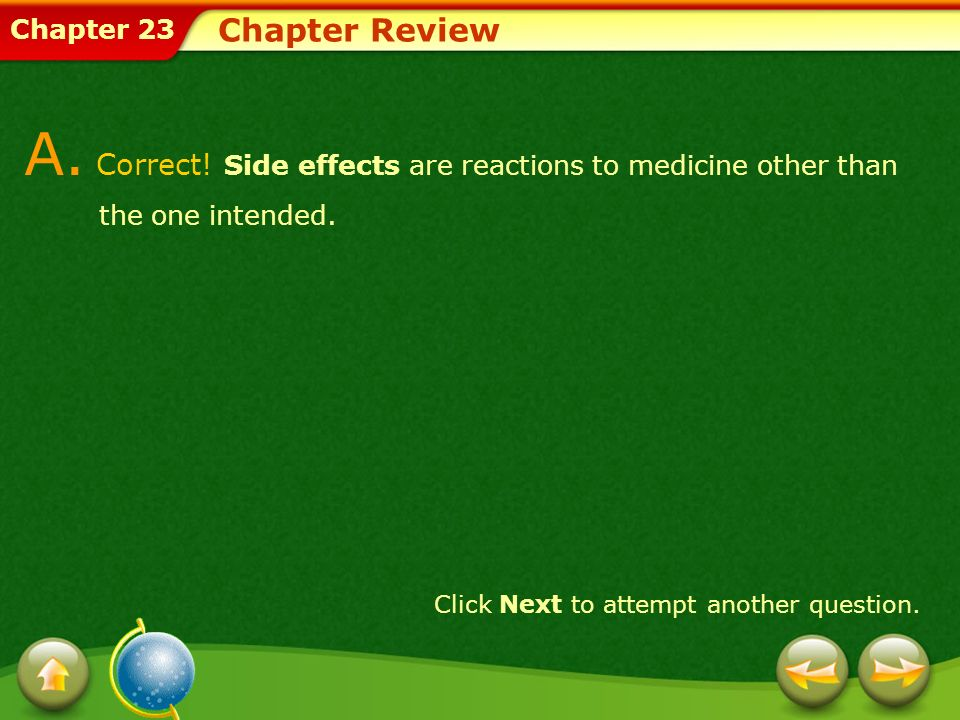 A. Correct! Side effects are reactions to medicine other than