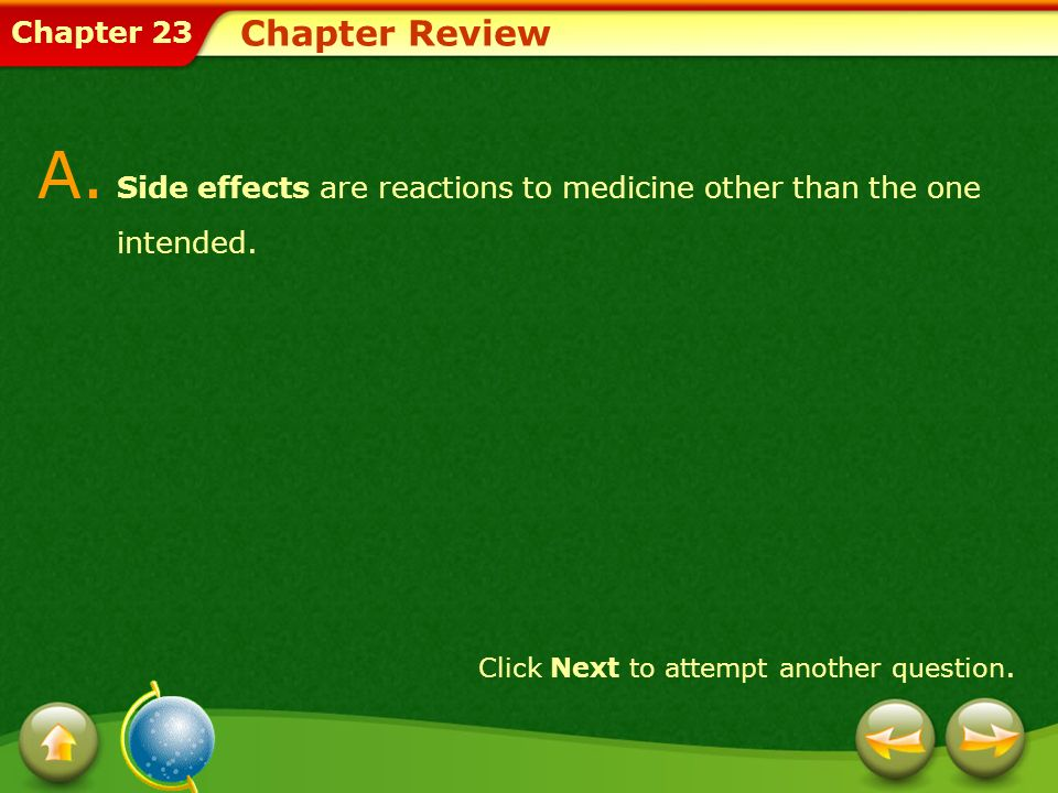 A. Side effects are reactions to medicine other than the one intended.