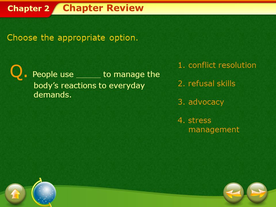Chapter Review Choose the appropriate option. Q. People use _____ to manage the body's reactions to everyday demands.