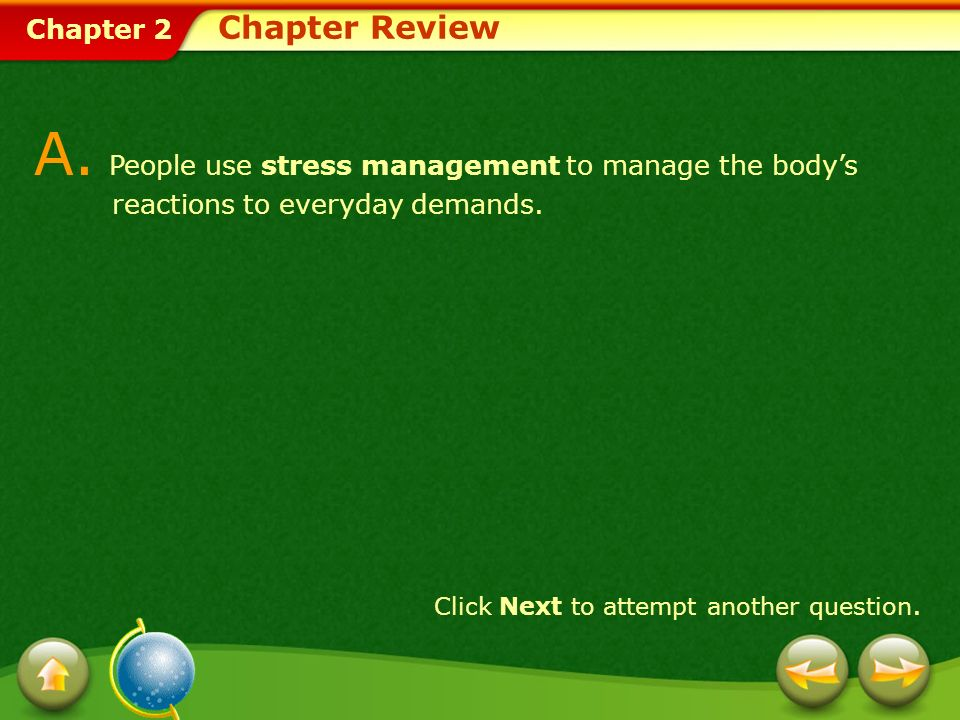 Chapter Review A. People use stress management to manage the body's reactions to everyday demands.