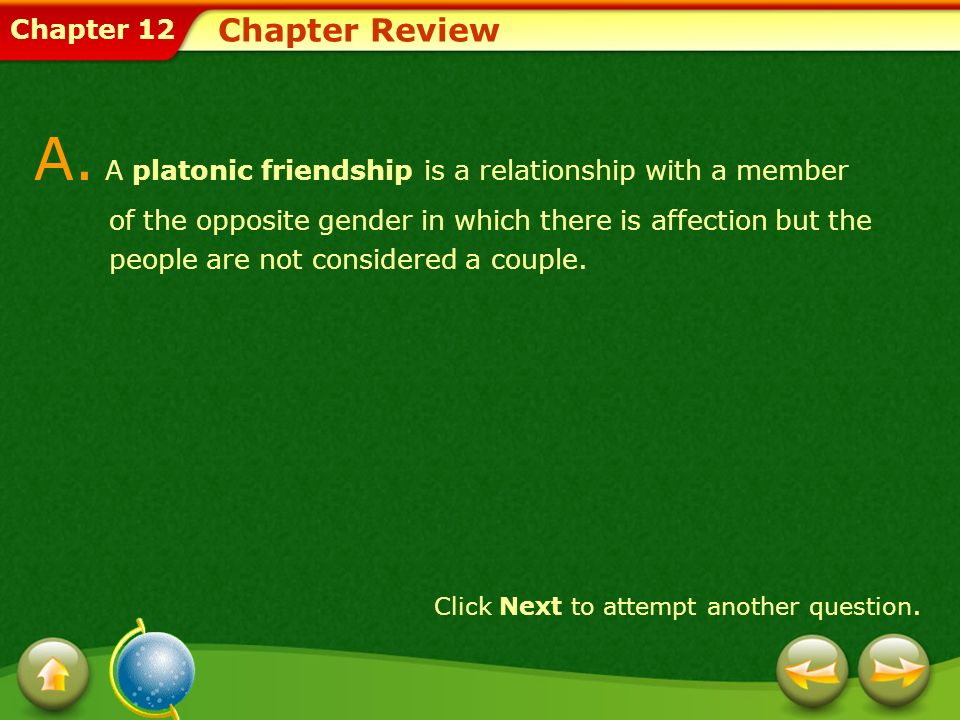 A. A platonic friendship is a relationship with a member