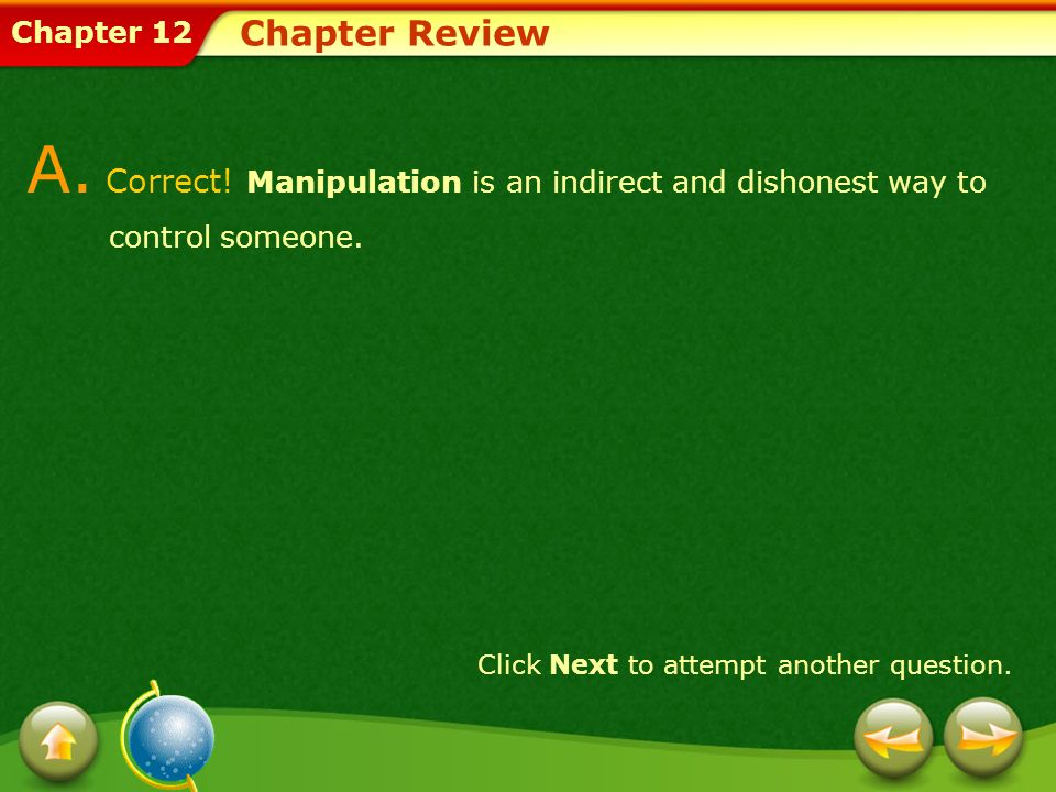 A. Correct! Manipulation is an indirect and dishonest way to