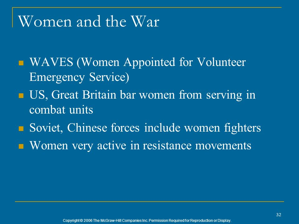 Women and the War WAVES (Women Appointed for Volunteer Emergency Service) US, Great Britain bar women from serving in combat units.