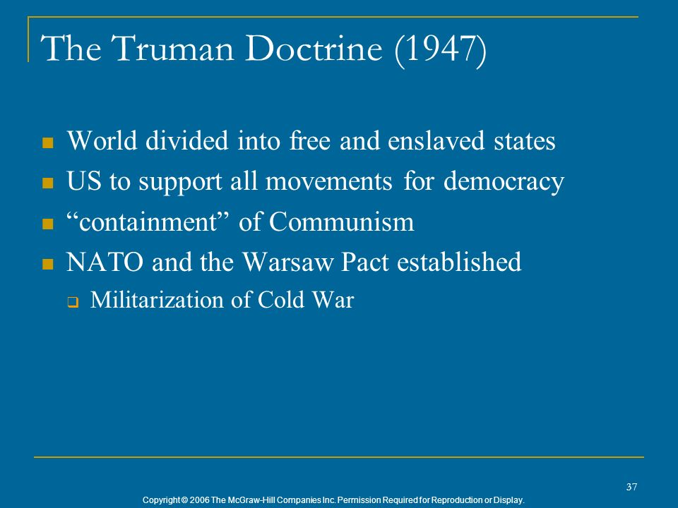The Truman Doctrine (1947) World divided into free and enslaved states