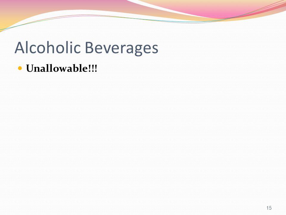 Alcoholic Beverages Unallowable!!!