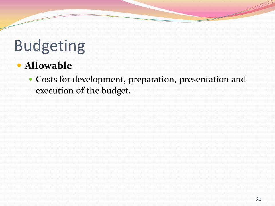Budgeting Allowable Costs for development, preparation, presentation and execution of the budget.