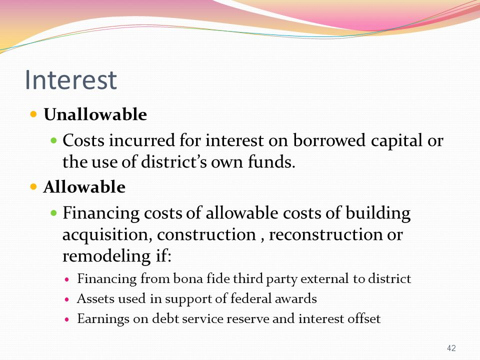 Interest Unallowable. Costs incurred for interest on borrowed capital or the use of district's own funds.