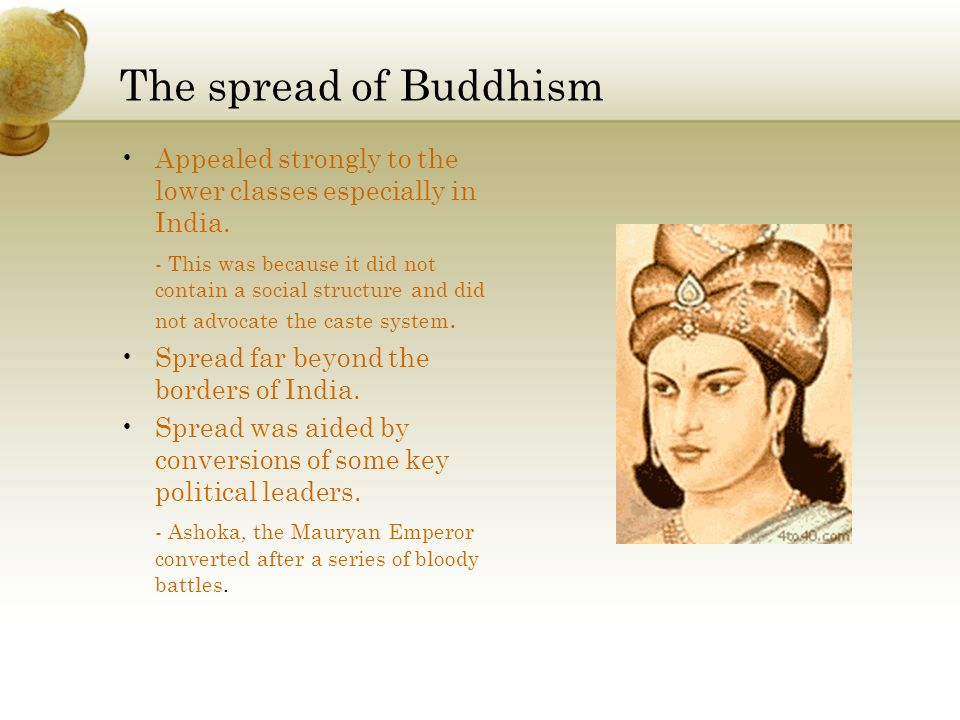 The spread of Buddhism Appealed strongly to the lower classes especially in India.