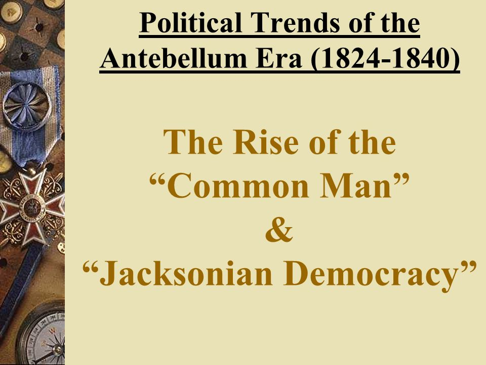 the man behind the jacksonian democracy Jeffersonian and jacksonian democracy a period of democracy for the common man with extended suffrage and each party and the reasoning behind such.