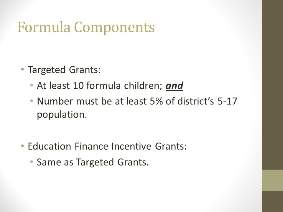 Formula Components Targeted Grants: At least 10 formula children; and
