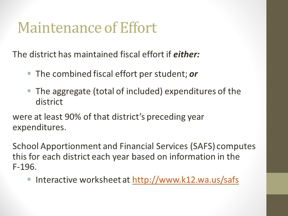 Maintenance of Effort The district has maintained fiscal effort if either: The combined fiscal effort per student; or.