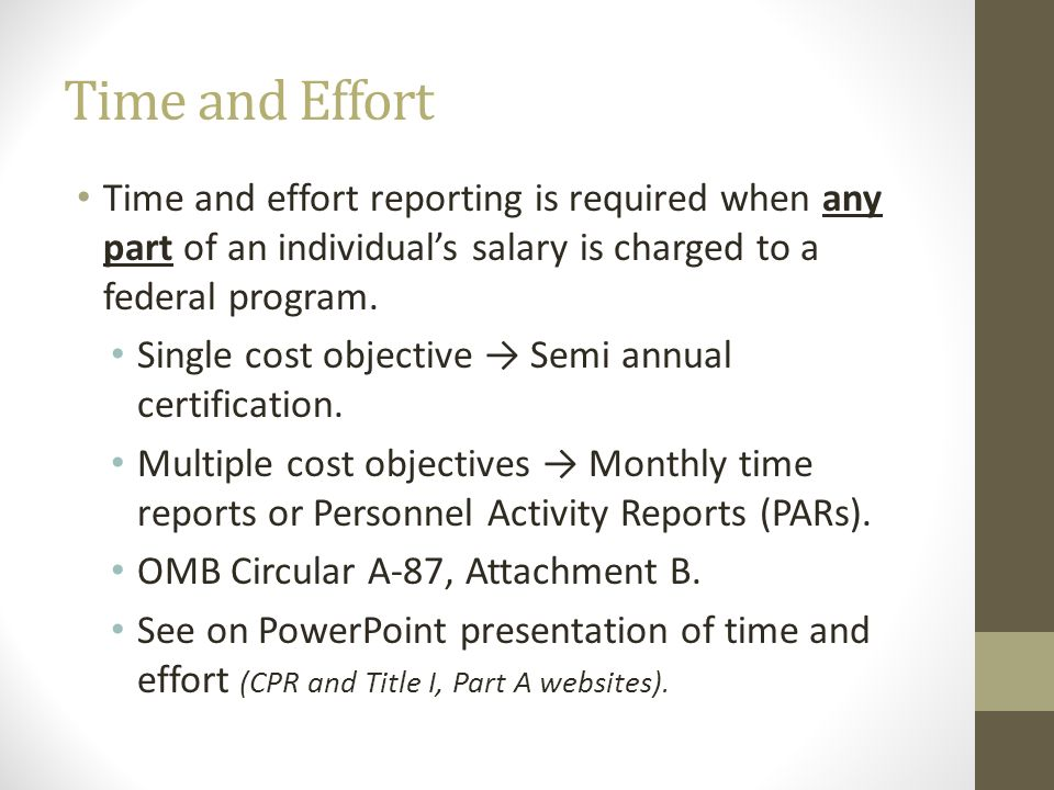 Time and Effort Time and effort reporting is required when any part of an individual's salary is charged to a federal program.