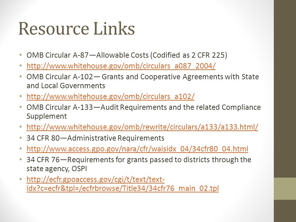 Resource Links OMB Circular A-87—Allowable Costs (Codified as 2 CFR 225) http://www.whitehouse.gov/omb/circulars_a087_2004/