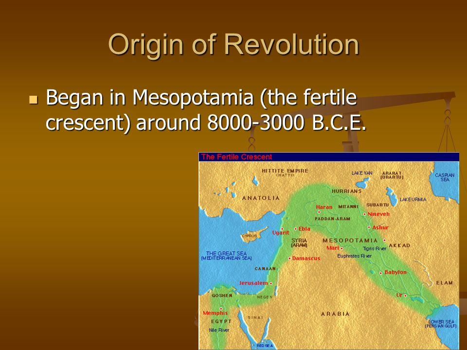 Origin of Revolution Began in Mesopotamia (the fertile crescent) around 8000-3000 B.C.E.