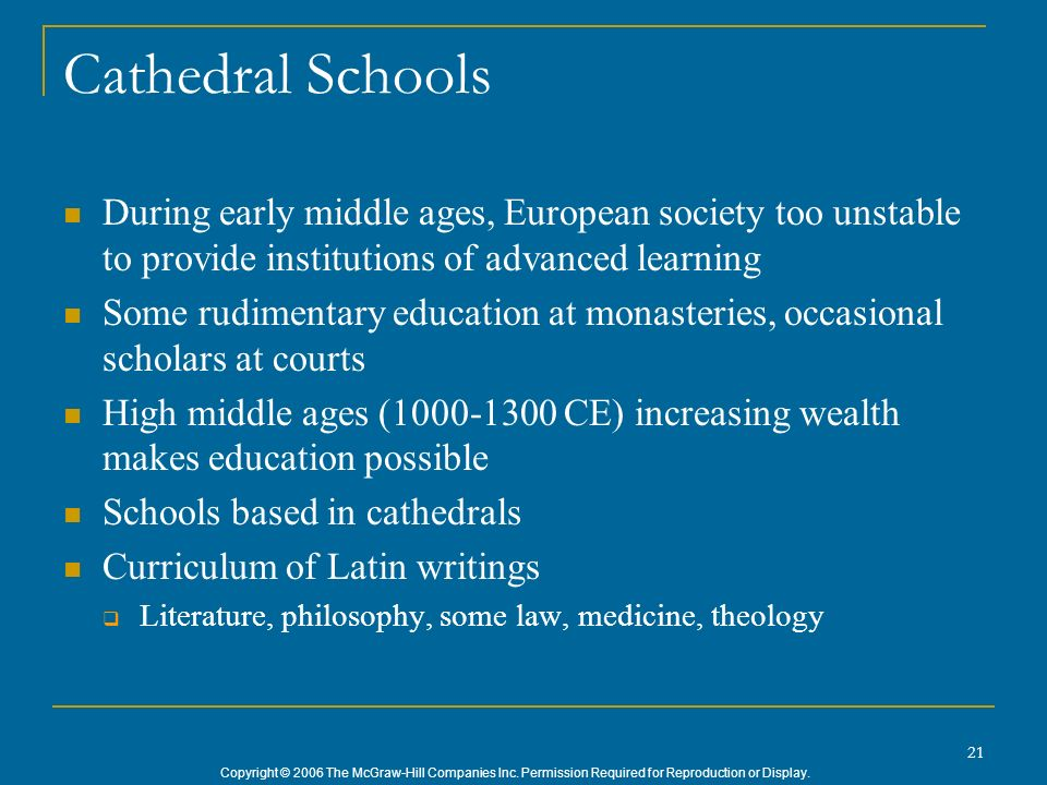 Cathedral Schools During early middle ages, European society too unstable to provide institutions of advanced learning.