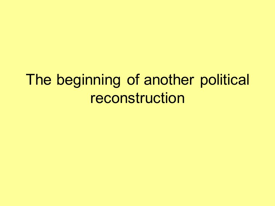 The beginning of another political reconstruction