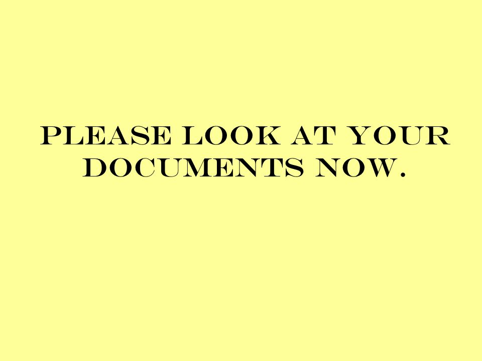 Please look at your documents now.