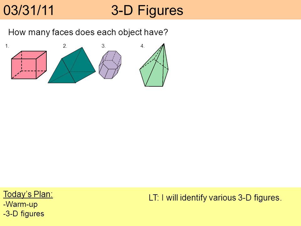03/31/11 3-D Figures How many faces does each object have