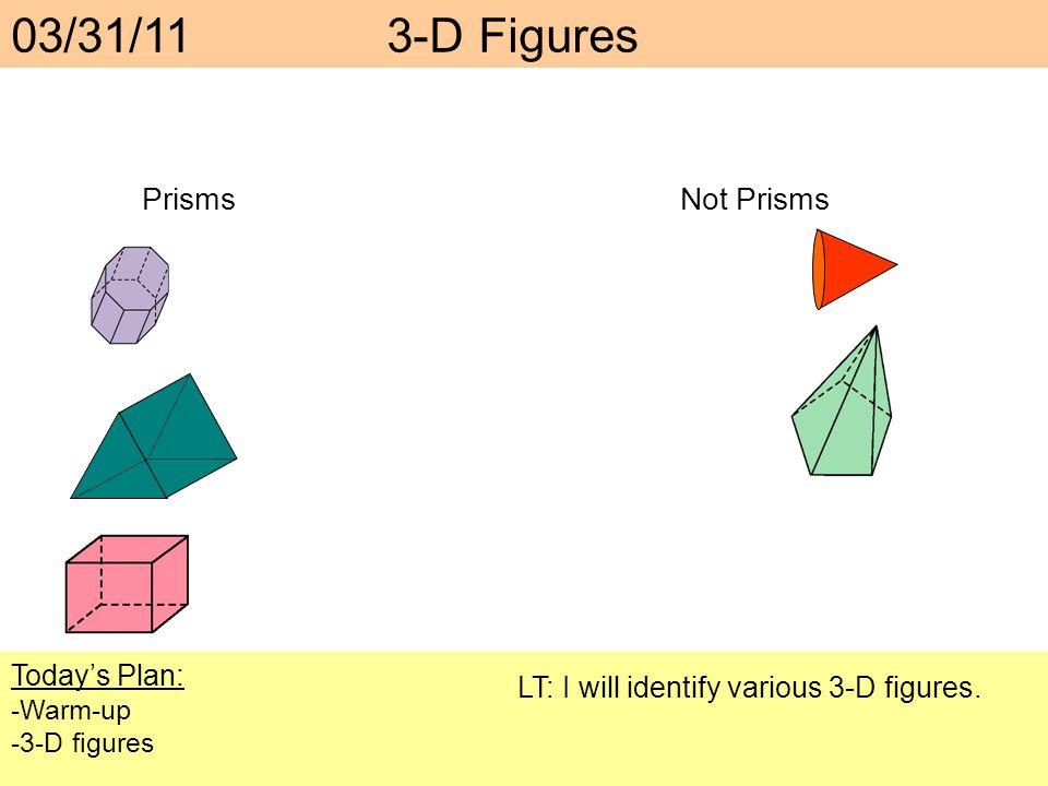 03/31/11 3-D Figures Prisms Not Prisms Today's Plan: