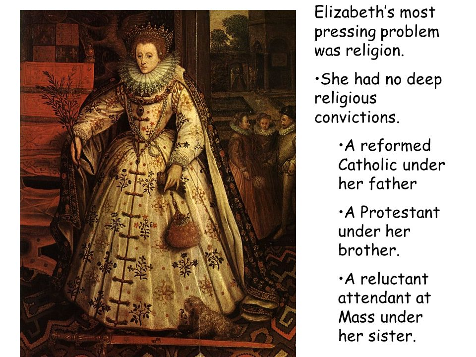 Elizabeth's most pressing problem was religion.