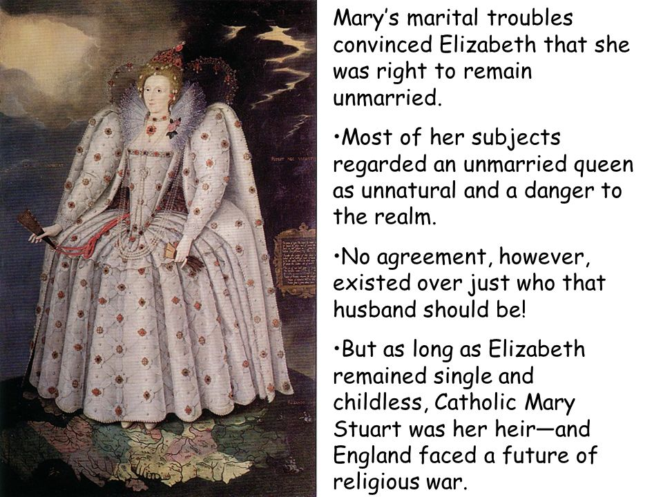 Mary's marital troubles convinced Elizabeth that she was right to remain unmarried.