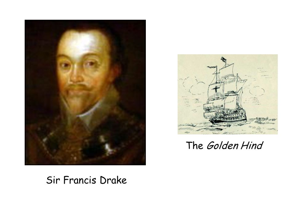 The Golden Hind Sir Francis Drake