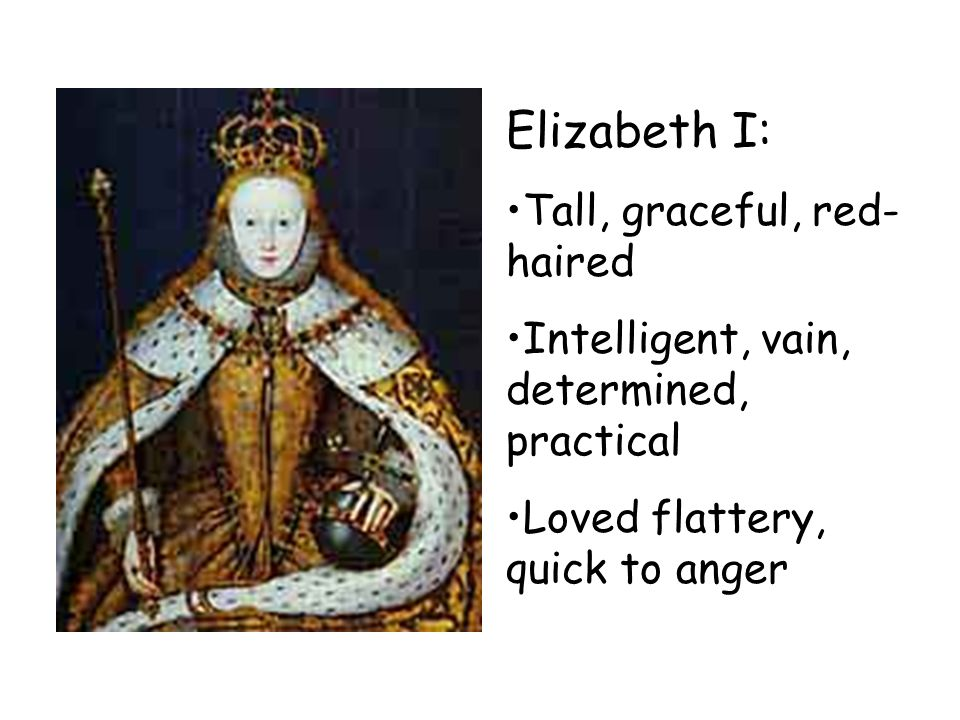 Elizabeth I: Tall, graceful, red-haired