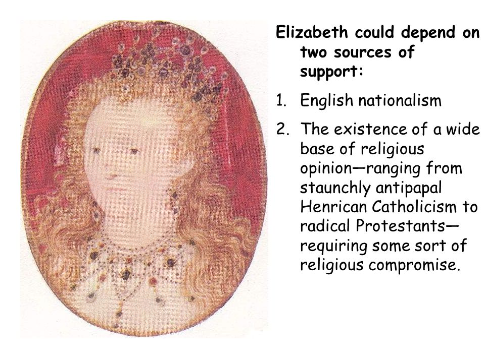 Elizabeth could depend on two sources of support: