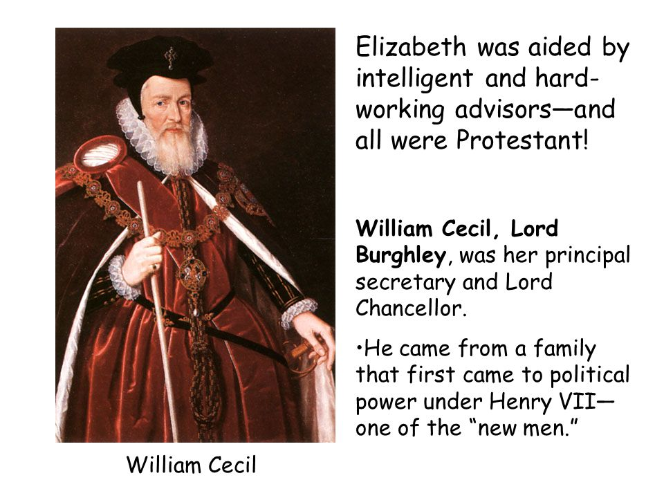 Elizabeth was aided by intelligent and hard-working advisors—and all were Protestant!