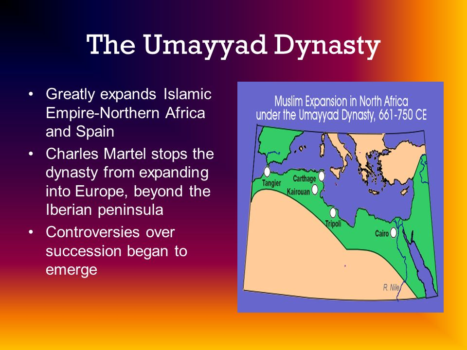The Umayyad Dynasty Greatly expands Islamic Empire-Northern Africa and Spain.