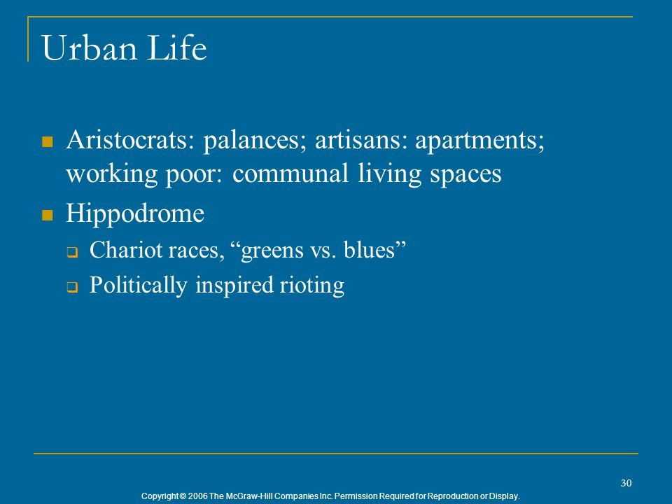 Urban Life Aristocrats: palances; artisans: apartments; working poor: communal living spaces. Hippodrome.
