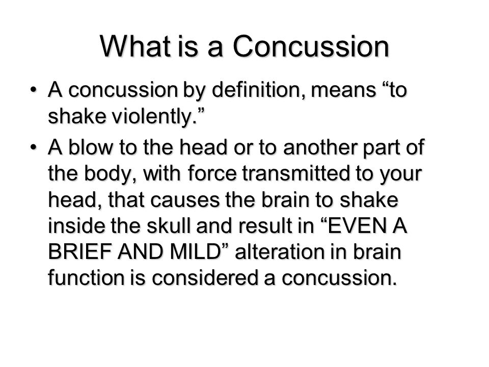 What is a Concussion A concussion by definition, means to shake violently.