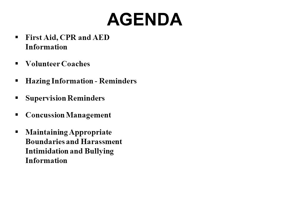 AGENDA First Aid, CPR and AED Information Volunteer Coaches