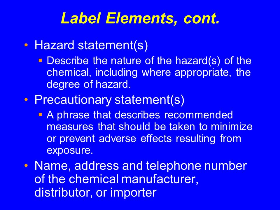 Label Elements, cont. Hazard statement(s) Precautionary statement(s)