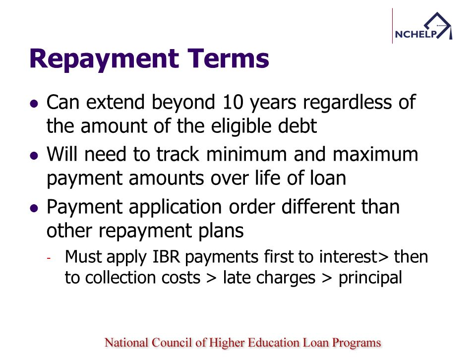 Repayment Terms Can extend beyond 10 years regardless of the amount of the eligible debt.