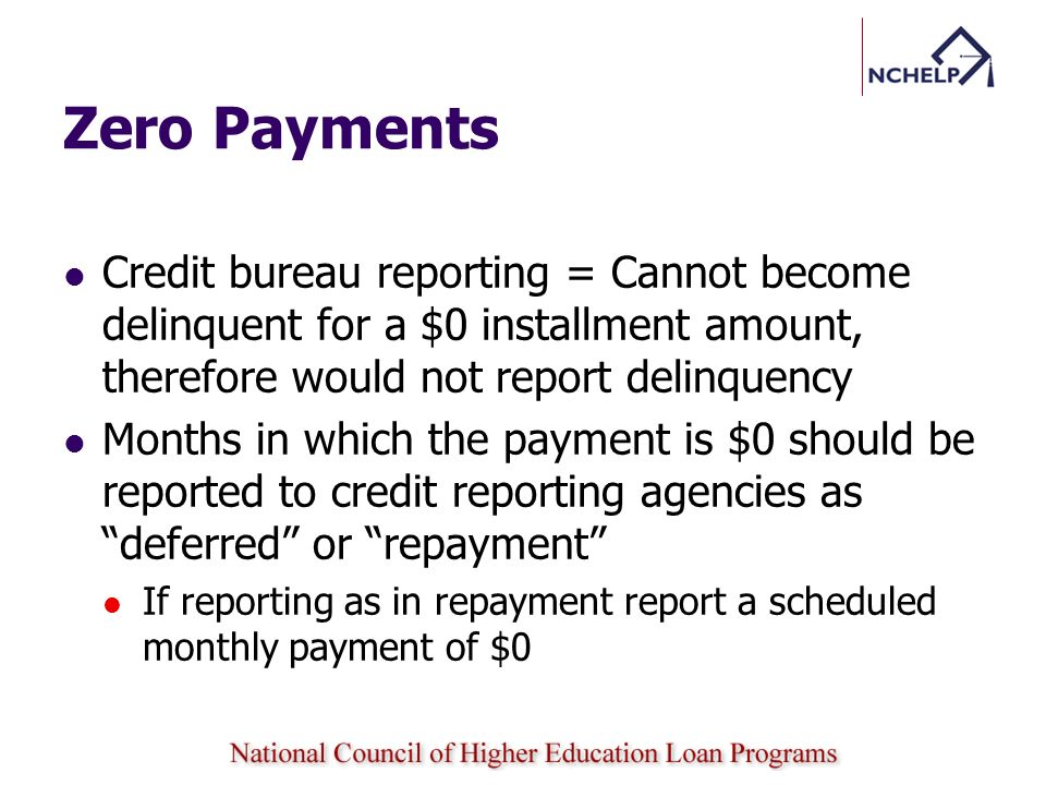 Zero Payments Credit bureau reporting = Cannot become delinquent for a $0 installment amount, therefore would not report delinquency.