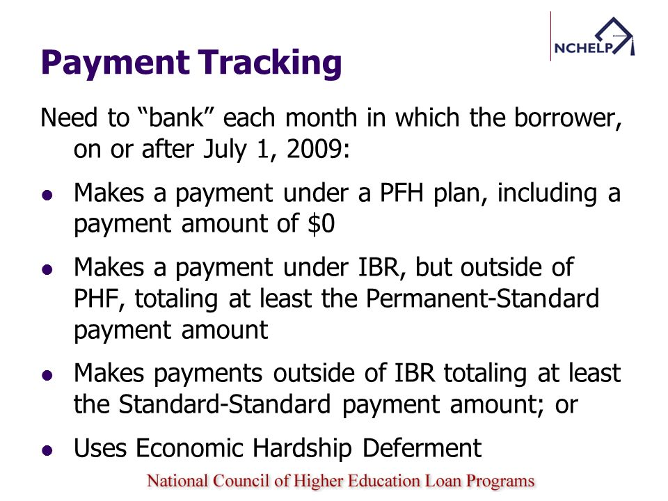 Payment Tracking Need to bank each month in which the borrower, on or after July 1, 2009: