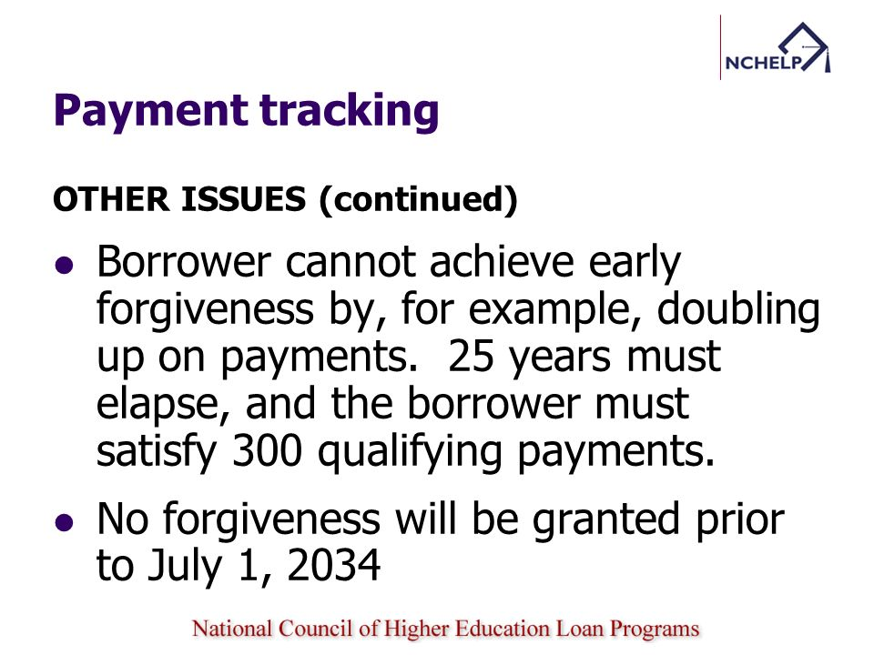 No forgiveness will be granted prior to July 1, 2034