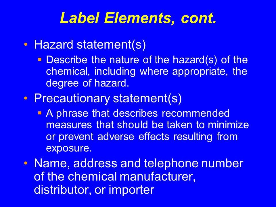 Label Elements, cont. Hazard statement(s) Precautionary statement(s)