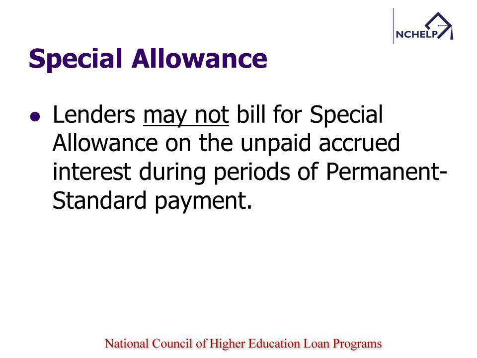 Special Allowance Lenders may not bill for Special Allowance on the unpaid accrued interest during periods of Permanent-Standard payment.