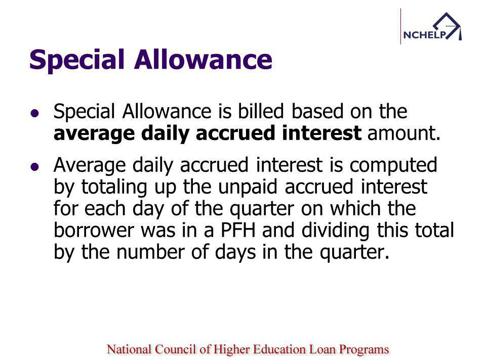 Special Allowance Special Allowance is billed based on the average daily accrued interest amount.