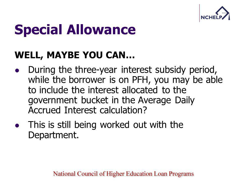 Special Allowance WELL, MAYBE YOU CAN…
