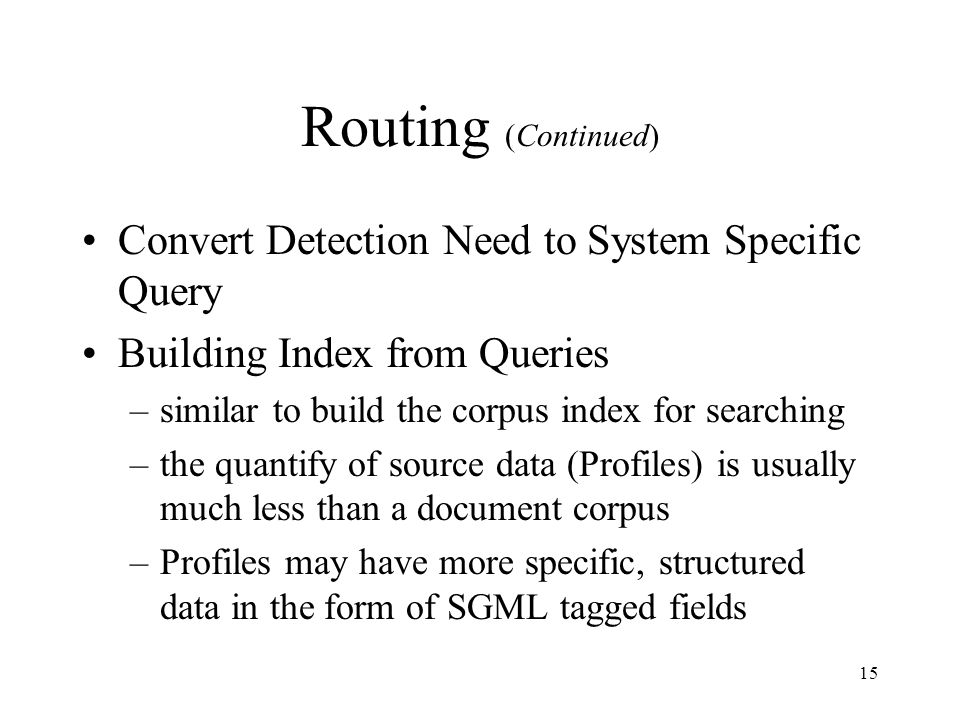 Routing (Continued) Convert Detection Need to System Specific Query