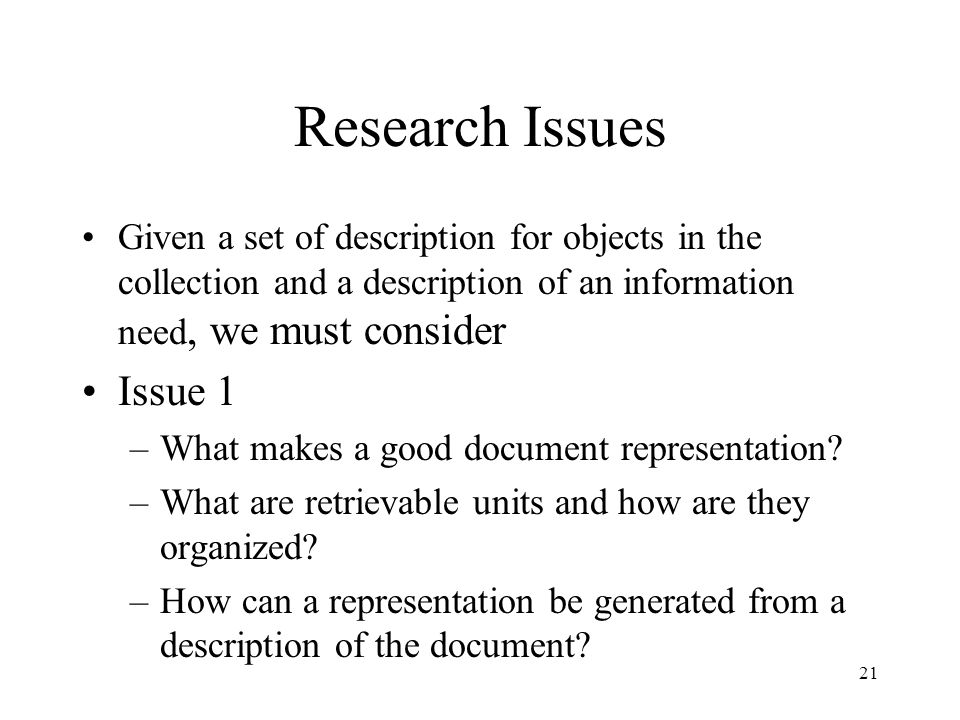 Research Issues Given a set of description for objects in the collection and a description of an information need, we must consider.