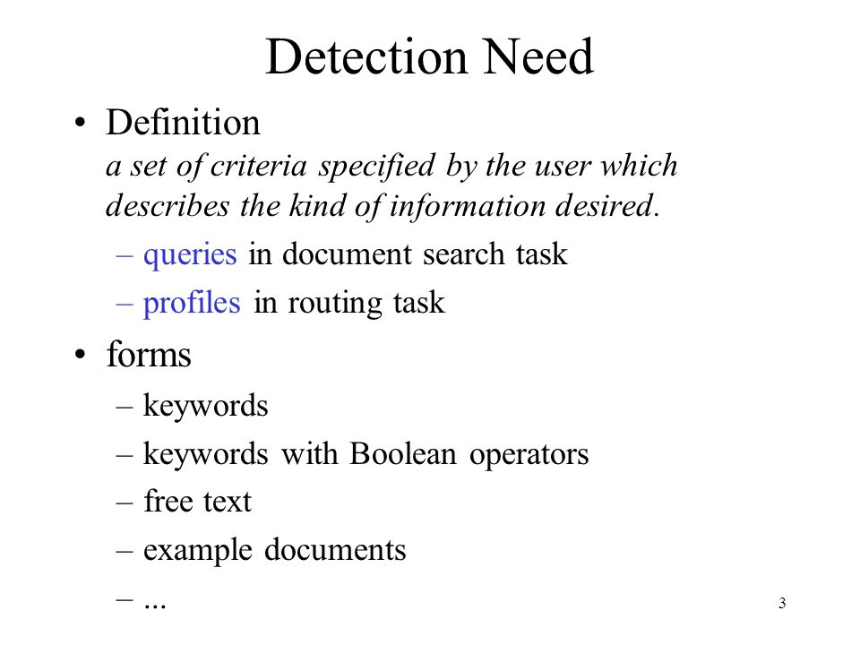 Detection Need Definition a set of criteria specified by the user which describes the kind of information desired.