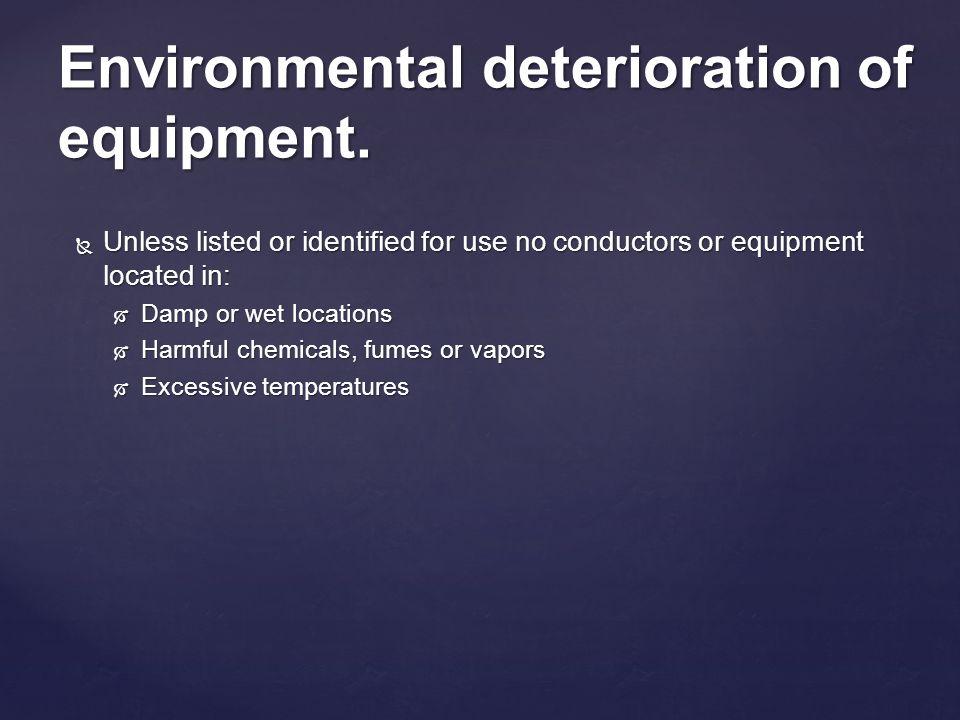 Environmental deterioration of equipment.